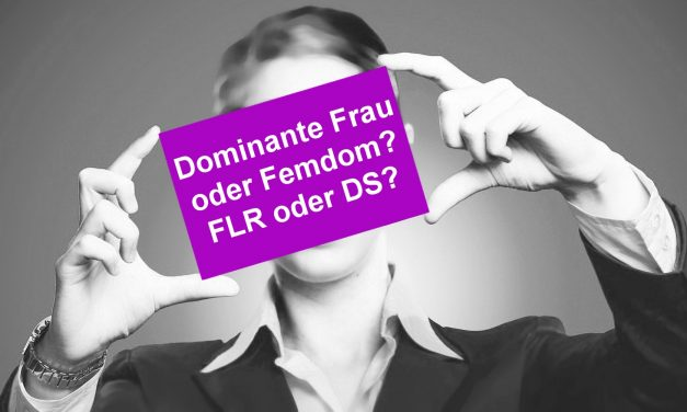 DOMINANTE FRAU ODER FEMDOM? FLR ODER DS?