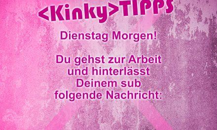 """Kinky Tipp """"Dienstag Morgen"""""""