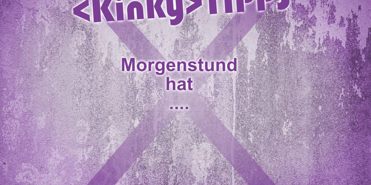 """Kinky Tipp """"Morgenstund"""""""